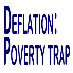 Deflation punishes investments that can raise people from poverty, both personal investments, and business growth