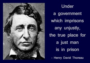 Under a government which imprisons any unjustly, the true place for a just man is in prison -- Henry David Thoreau